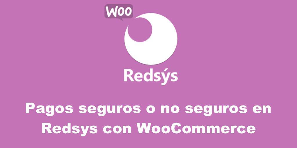 Pagos seguros o no seguros en Redsys con WooCommerce