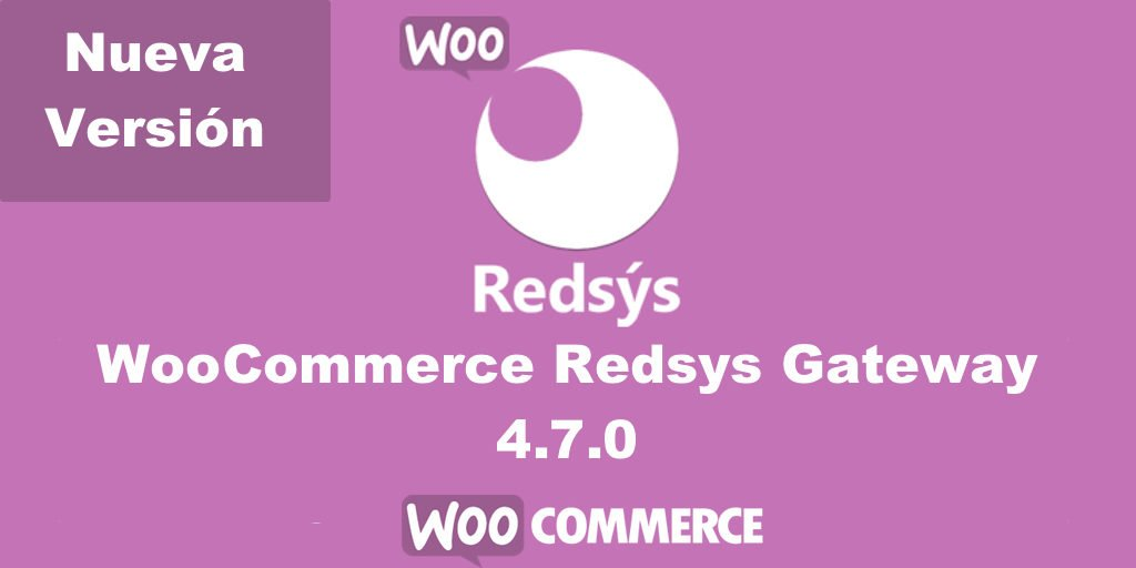 Nueva version de WooCommerce Redsys Gateway 4.7.0